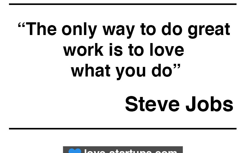 Steve Jobs - The only way to do great work is to love what you do