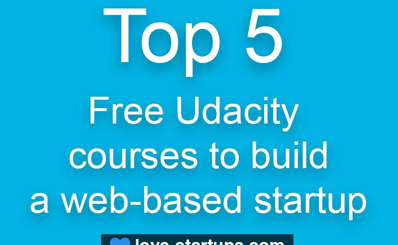Top 5 free Udacity courses to build a web-based startup
