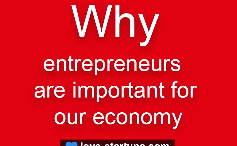 Why entrepreneurs are important for our economy?