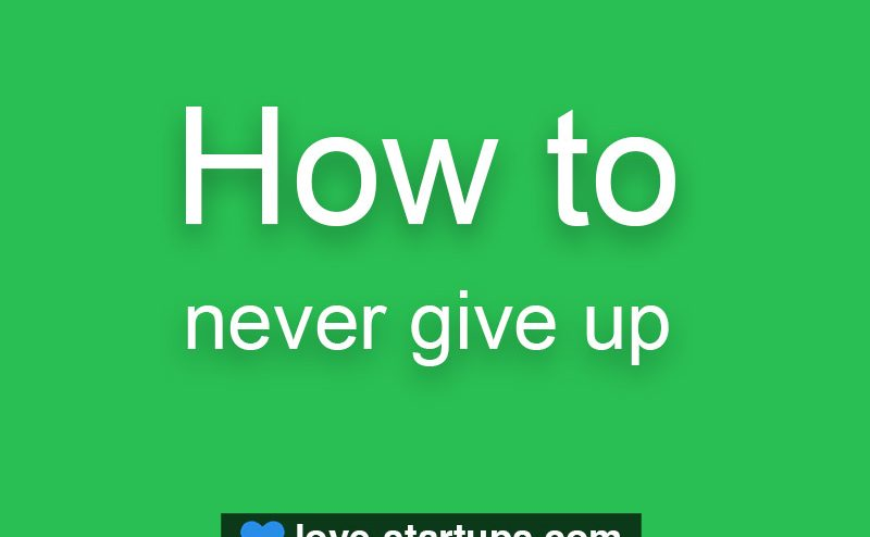 How to never give up?