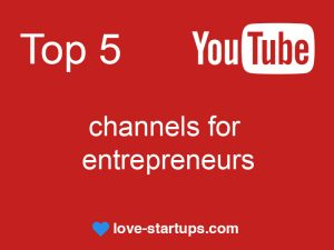 Top 5 Youtube channels for entrepreneurs