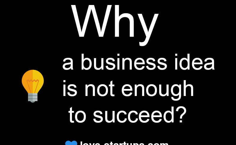 Why a business idea is not enough to succeed?